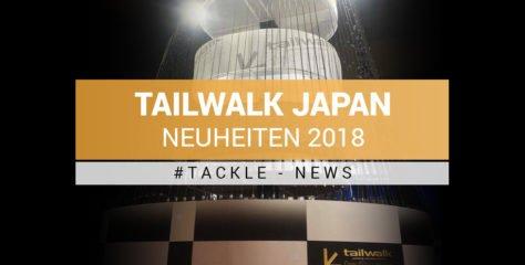 Tackle-News: Tailwalk Japan – die Neuheiten 2018