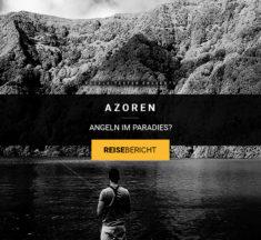Angeln auf den Azoren – Ist der Hype gerechtfertigt?